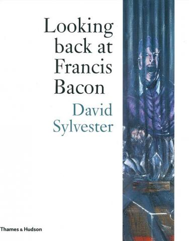 David Sylvester Looking Back at Francis Bacon