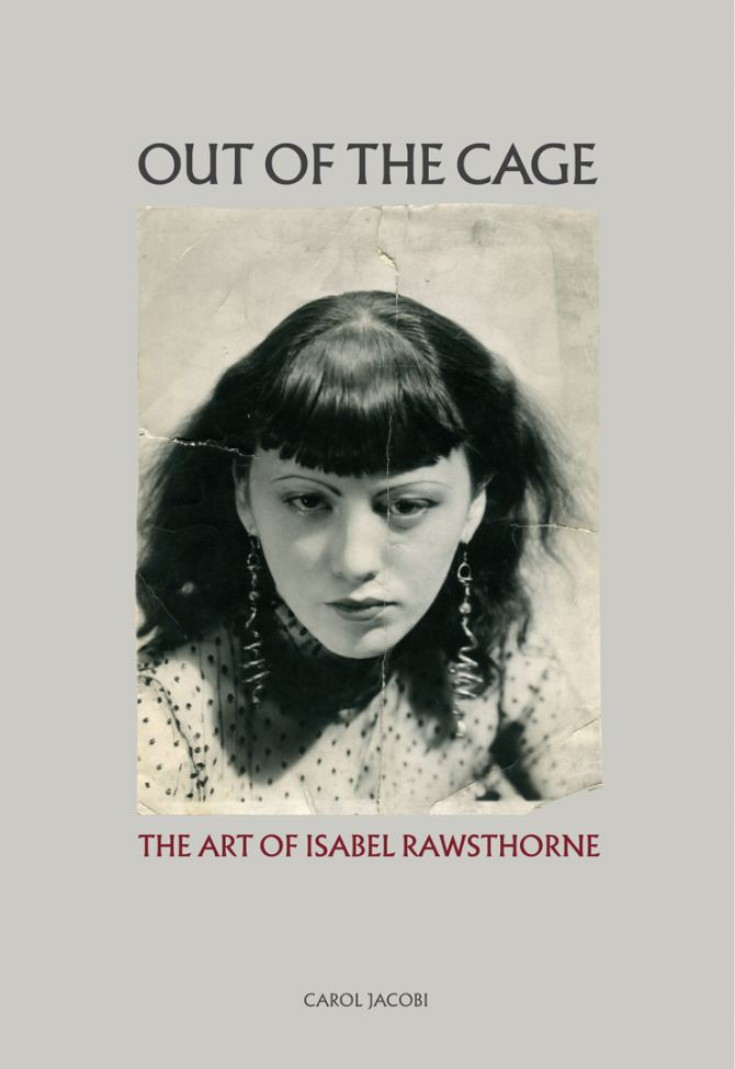 Front cover of Out of the Cage: The Art of Isabel Rawsthorne